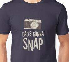 Dad's Gonna Snap Unisex T-Shirt