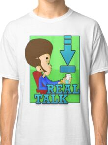 Down for real talk Classic T-Shirt