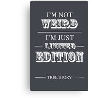Not weird, just limited edition Canvas Print