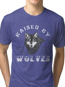 Raised By Wolves Tri-blend T-Shirt