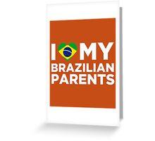 I Love My Brazilian Parents Greeting Card