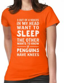 3 out of 4 voices in my head want to sleep. The other wants to know if penguins have knees Womens Fitted T-Shirt
