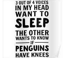 3 out of 4 voices in my head want to sleep. The other wants to know if penguins have knees Poster