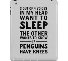 3 out of 4 voices in my head want to sleep. The other wants to know if penguins have knees iPad Case/Skin