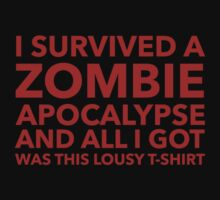 I Survived A Zombie Apocalypse And All I Got Was This Lousy T-Shirt by DesignFactoryD