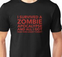 I Survived A Zombie Apocalypse And All I Got Was This Lousy T-Shirt Unisex T-Shirt