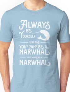 Always be yourself unless you can be a narwhal then always be a narwhal  Unisex T-Shirt