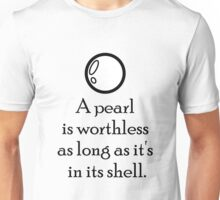 """A pearl is worthless as long as it's in its shell."" Unisex T-Shirt"