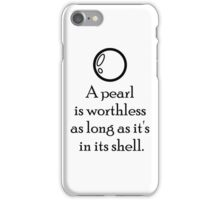 """A pearl is worthless as long as it's in its shell."" iPhone Case/Skin"