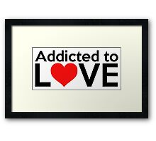 Addicted to Love Framed Print