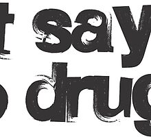 just say no to drugs by Vana Shipton