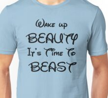 Wake up beauty it's time to beast Unisex T-Shirt