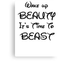Wake up beauty it's time to beast Canvas Print