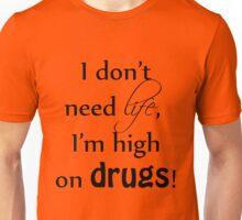 Don't need life Unisex T-Shirt