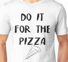 Do it for the PIZZA Unisex T-Shirt