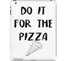 Do it for the PIZZA iPad Case/Skin
