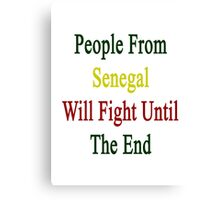 People From Senegal Will Fight Until The End  Canvas Print