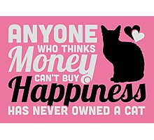 Money can't buy happiness? You never owned a cat! Photographic Print