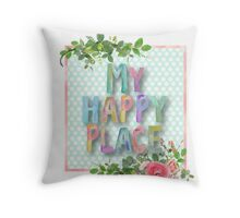 MY happy place.water color,typography,hand painted, floral,flowers,roses,beautiful,pretty,happy,upbeat,elegant,modern,trendy Throw Pillow