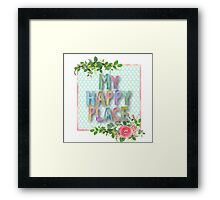 MY happy place.water color,typography,hand painted, floral,flowers,roses,beautiful,pretty,happy,upbeat,elegant,modern,trendy Framed Print