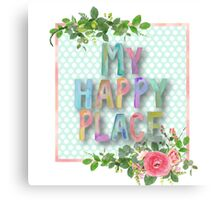 MY happy place.water color,typography,hand painted, floral,flowers,roses,beautiful,pretty,happy,upbeat,elegant,modern,trendy Canvas Print