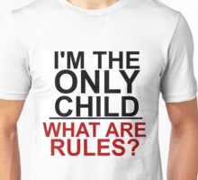 I'M THE ONLY CHILD - WHAT ARE RULES? Unisex T-Shirt