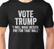 Vote Trump Mexico Will Pay For That Wall Unisex T-Shirt