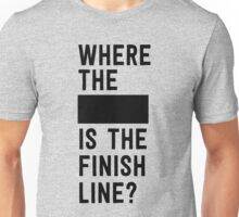 """Where the """"blank"""" is the finish line? Unisex T-Shirt"""