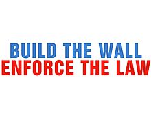 Build The Wall Enforce The Law Donald Trump Photographic Print