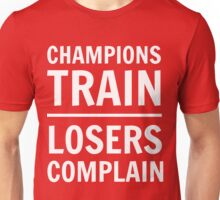 Champions train. Losers complain Unisex T-Shirt