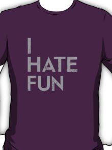 I Hate Fun T-Shirt