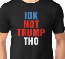 IDK Not Trump Tho Unisex T-Shirt