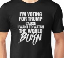 I'm Voting For Trump Cos I Want To Watch The World Burn Unisex T-Shirt