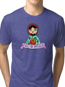 Full Of Myself Tri-blend T-Shirt