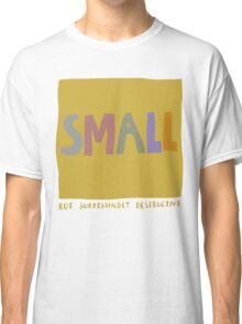 small but surprisingly destructive Classic T-Shirt