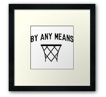 Basketball. By Any Means Framed Print