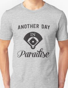 Another day in paradise on the baseball field Unisex T-Shirt
