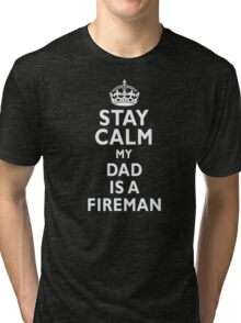 Stay calm my Dad is a fireman firefighter funny t-shirt Tri-blend T-Shirt