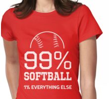 99% Softball. 1% Everything Else Womens Fitted T-Shirt