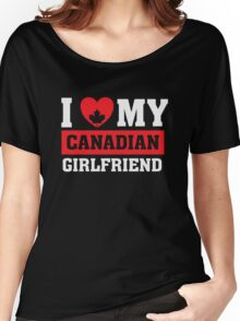 I Love My Candadian Girlfriend - T Shirt Women's Relaxed Fit T-Shirt