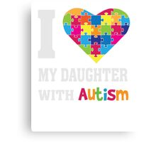 I Love My Daughter With Autism - Heart Puzzle - Awareness T Shirt Canvas Print