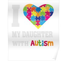 I Love My Daughter With Autism - Heart Puzzle - Awareness T Shirt Poster