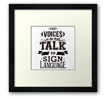 The Voices in My Head Talk in Sign Language Framed Print