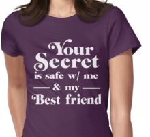 Your secret is safe with me and my best friend Womens Fitted T-Shirt