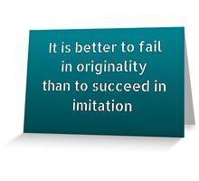 It is better to fail in originality than to succeed in imitation Greeting Card