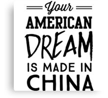 Your American Dream is Made in China Canvas Print