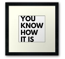 You know how it is Framed Print