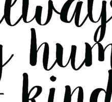 Always Stay Humble & Kind Sticker