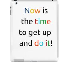 Now is the time to get up and do it! iPad Case/Skin