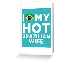 I Love My Hot Brazilian Wife Greeting Card